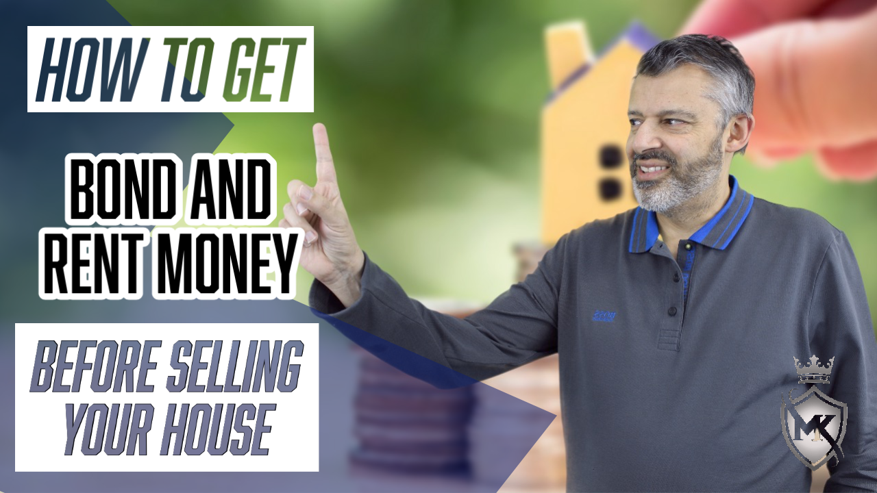 HOW TO GET BOND AND RENT MONEY BEFORE SELLING YOUR HOUSE